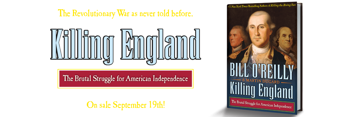 Killing England: The Brutal Struggle for American Independence by Bill O'Reilly and Martin Dugard