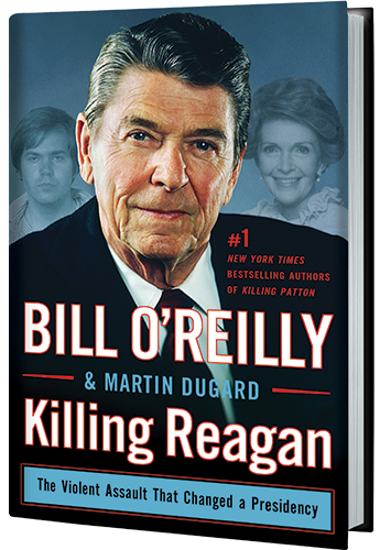 Killing Reagan:  The Violent Assault That Changed a Presidency by Bill O'Reilly and Martin Dugard