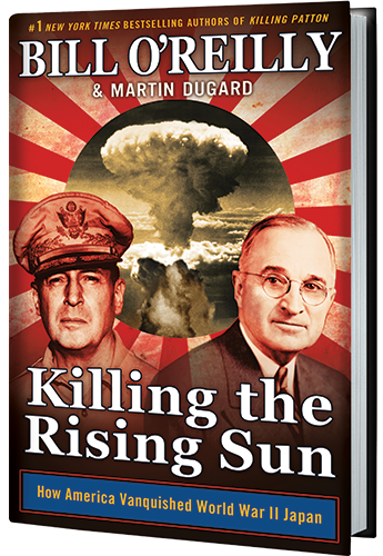 Killing the Rising Sun: How America Vanquished World War II Japan by Bill O'Reilly & Martin Dugard