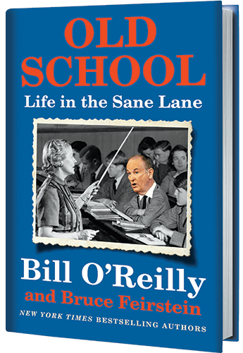 Old School: Life in the Sane Lane by Bill O'Reilly and Bruce Feirstein