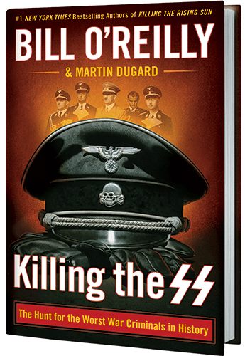 Killing the SS: The Hunt for the Worst War Criminals in History by Bill O'Reilly and Martin Dugard